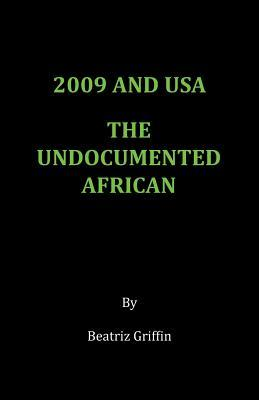 2009 and USA - The Undocumented African  by  Beatriz Griffin