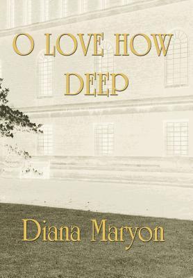 O Love How Deep  by  Diana Maryon