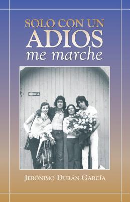 Solo Con Un Adios - Me Marche Jeronimo Duran Garcia