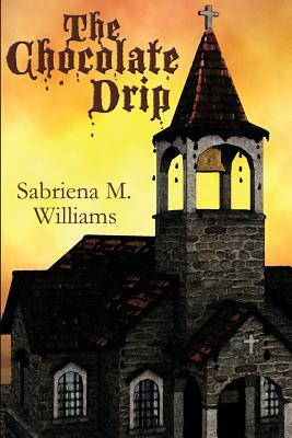 The Chocolate Drip  by  Sabriena M. Ford-Williams
