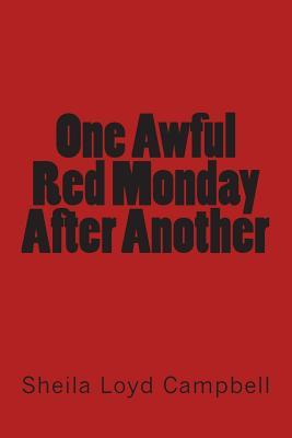 One Awful Red Monday After Another Sheila Loyd Campbell