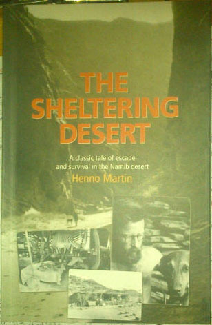 The Sheltering Desert: A Classic Tale Of Escape And Survival In The Namib Desert  by  Henno Martin
