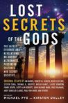 Lost Secrets of the Gods: The Latest Evidence and Revelations on Ancient Astronauts, Precursor Cultures, and Secret Societies