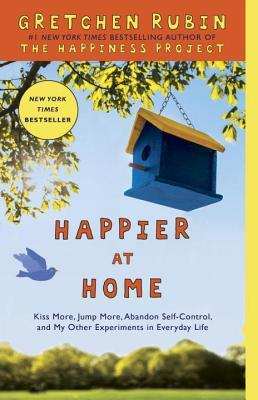 Happier at Home: How I Learned to Pay Attention, Cram My Day with What I Love, Hold More Tightly, Embrace Here, and Remember Now