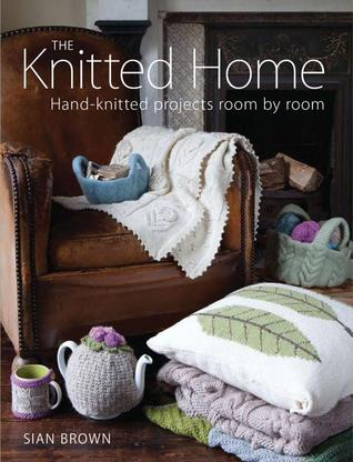Knitted Home, The: Hand-Knitted Projects Room  by  Room by Sian Brown