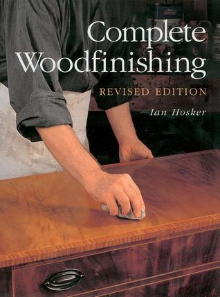 Complete Woodfinishing: Revised Edition Ian Hosker