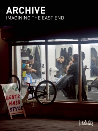 Archive: Imagining the East End: A Photographic Discourse Nick Haeffner