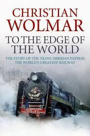 To The Edge Of The World (2013) by Christian Wolmar
