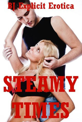 Steamy Times: Five Explicit Erotica Stories  by  Alice Farney
