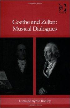 Goethe And Zelter: Musical Dialogues Lorraine Byrne Bodley
