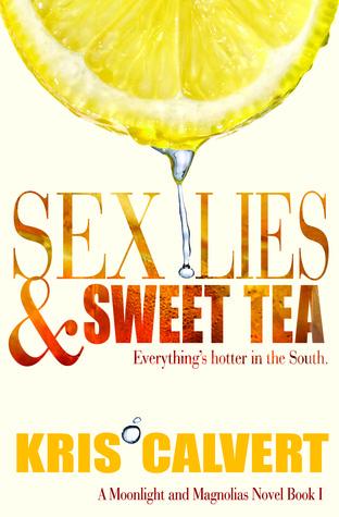 Sex, Lies & Sweet Tea (Moonlight and Magnolias, #1)  by  Kris Calvert