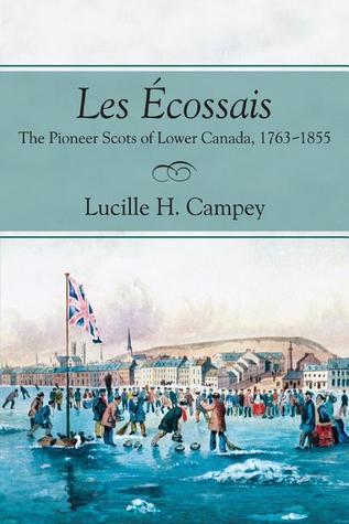 Les Ã?cossais: The Pioneer Scots of Lower Canada, 1763-1855  by  Lucille H. Campey