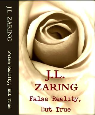 False Reality, But True  by  Jesse Lee Zaring