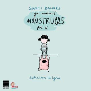 Reseña: Yo mataré monstruos por ti - Santi Balmes / Lyona