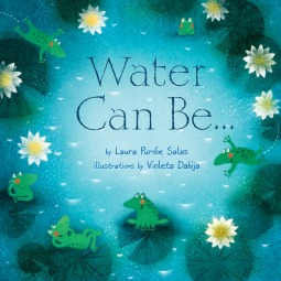 Water Can Be... by Laura Purdie Salas