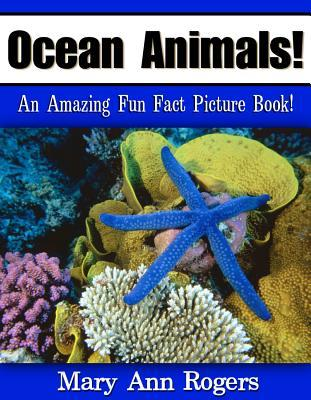 Ocean Animals: An Amazing Fun Fact Picture Book  by  Mary Ann Rogers