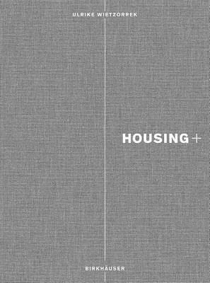 Housing+: On Thresholds, Transitions, and Transparencies  by  Ulrike Wietzorrek