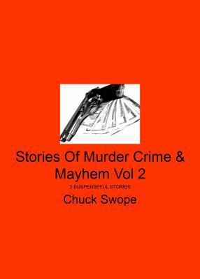 Stories of Murder Crime & Mayhem Vol 2: 3 Suspenseful Stories Charles Swope