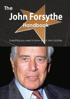 The John Forsythe Handbook - Everything You Need to Know about John Forsythe  by  Emily Smith