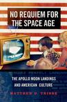 No Requiem for the Space Age: The Apollo Moon Landings and American Culture