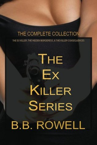 The Ex Killer Series: The Complete Collection  by  B.B. Rowell