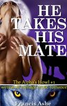 The Alpha Takes His Mate (The Alpha's Howl, #1)