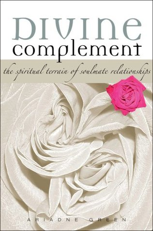 Divine Complement:  The Spiritual Terrain of Soulmate Relationships  by  Ariadne Green