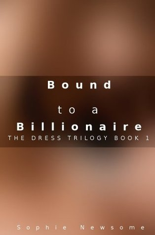 Bound to a Billionaire (The Dress Trilogy book 1) Sophie Newsome