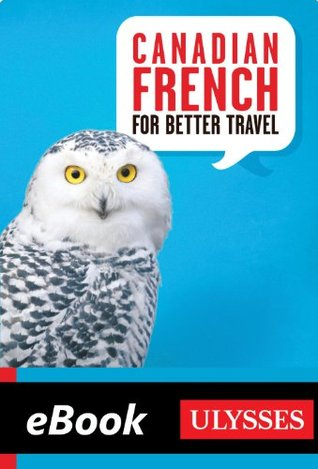 Canadian French for Better Travel (Ulysses Digital Phrasebook ebook) Pierre Corbeil