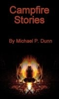 Campfire Stories Michael P. Dunn