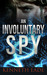An Involuntary Spy