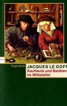 Kaufleute und Bankiers im Mittelalter Jacques Le Goff