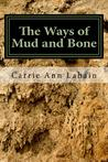 The Ways of Mud and Bone