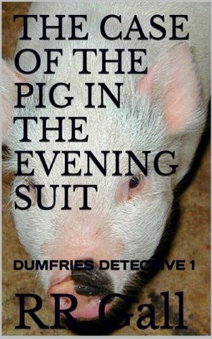 THE CASE OF THE PIG IN THE EVENING SUIT (Dumfries Detective Trilogy) (2013)