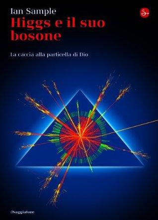 Higgs e il suo bosone: La caccia alla particella di Dio