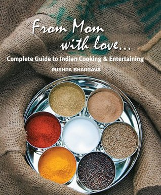 From Mom with love...: Complete Guide to Indian Cooking and Entertaining Pushpa Bhargava
