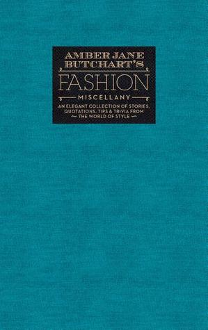 Amber Jane Butcharts Fashion Miscellany: An Elegant Collection of Stories, Quotations, Tips & Trivia From the World of Style Amber Jane Butchart