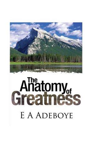 Anatomy of Greatness Pastor E.A Adeboye
