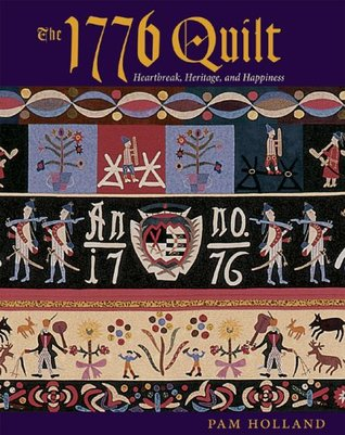The 1776 Quilt: Heartache, Heritage, and Happiness  by  Pam Holland