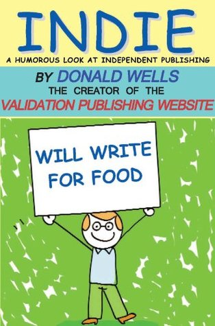 INDIE: A Humorous Look At Independent Publishing  by  Donald Wells