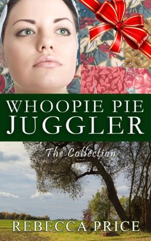 Whoopie Pie Juggler: The Collection (Lancaster Amish Juggler #1-3) Rebecca  Price