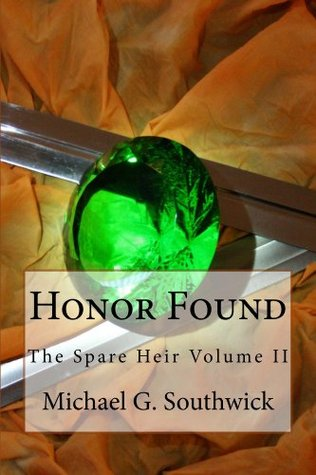 Honor Found (The Spare Heir, #2)  by  Michael G. Southwick
