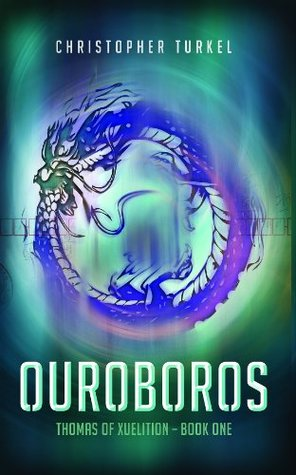 Ouroboros: Thomas of Xuelition (Volume 1) Christopher Turkel