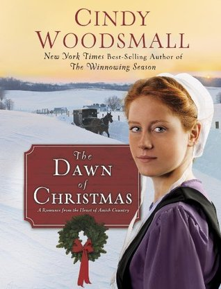 The Dawn of Christmas: A Romance from the Heart of Amish Country Cindy Woodsmall