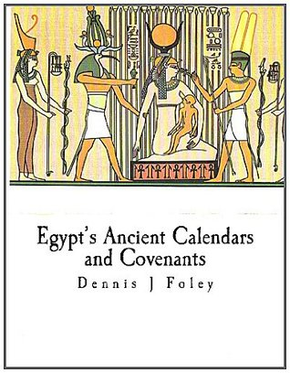 Egypts Ancient Calendars and Covenants Dennis J. Foley