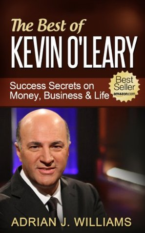 The Best of Kevin OLeary: Success Secrets On Money, Business & Life Adrian J. Williams