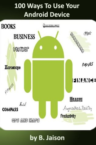100 Ways To Use Your Android Device  by  Jaison B
