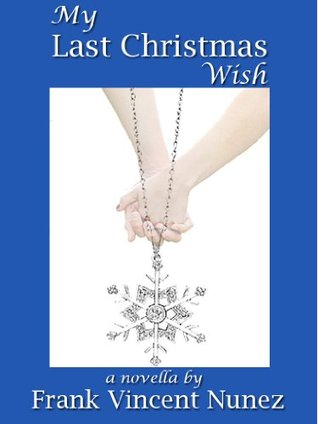 My Last Christmas Wish  by  Frank Vincent Nunez