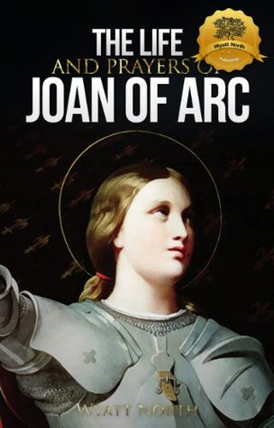The Life and Prayers of Saint Joan of Arc