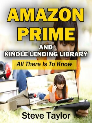 Amazon Prime and Kindle Lending Library. All There is to Know Steve Taylor